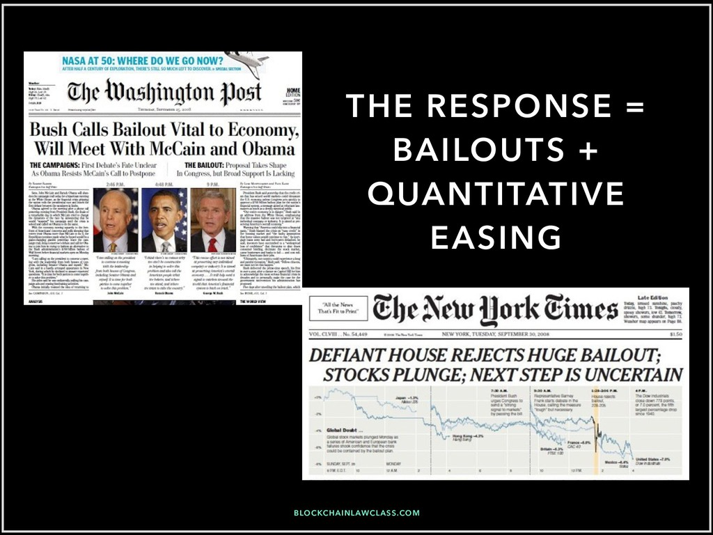 THE RESPONSE = BAILOUTS + QUANTITATIVE EASING B...