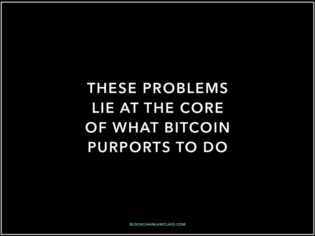 THESE PROBLEMS LIE AT THE CORE OF WHAT BITCOIN ...