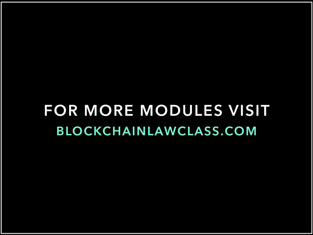 BLOCKCHAINLAWCLASS.COM FOR MORE MODULES VISIT