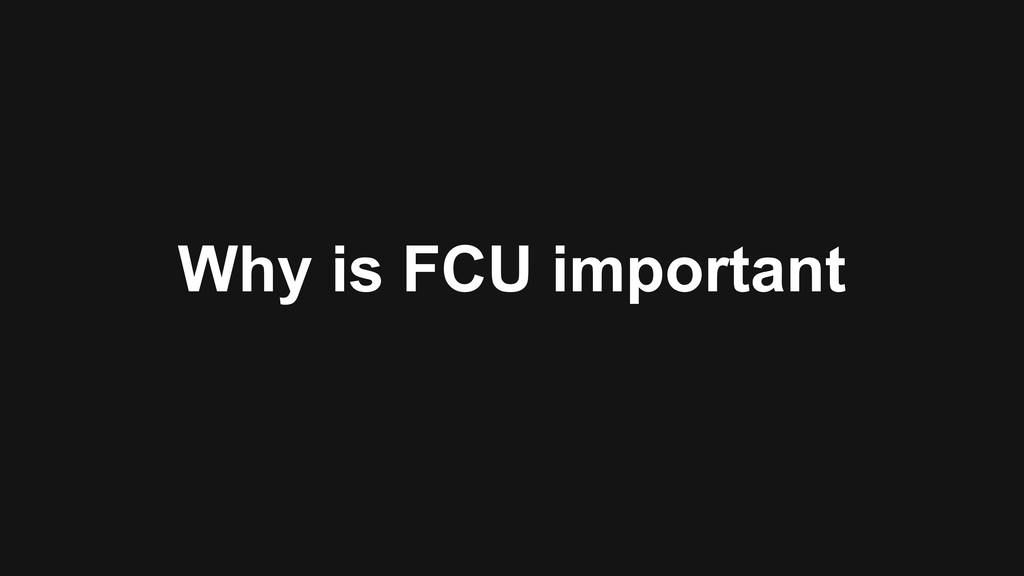 Why is FCU important