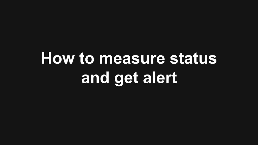 How to measure status and get alert
