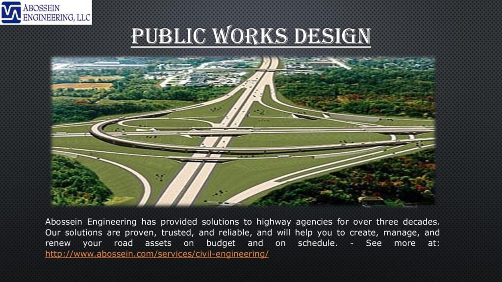 PUBLIC WORKS DESIGN Abossein Engineering has pr...