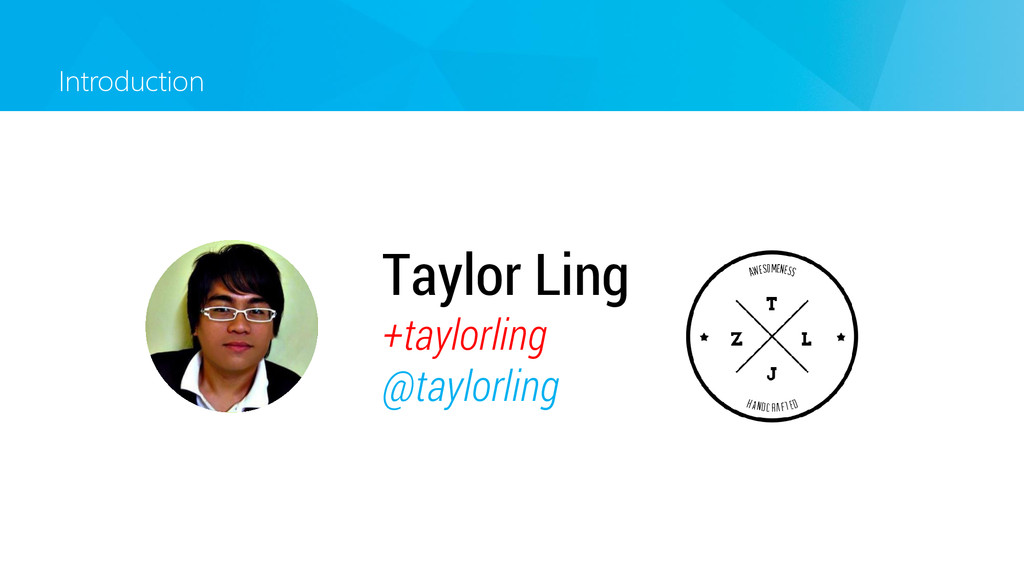 Introduction Taylor Ling +taylorling @taylorling