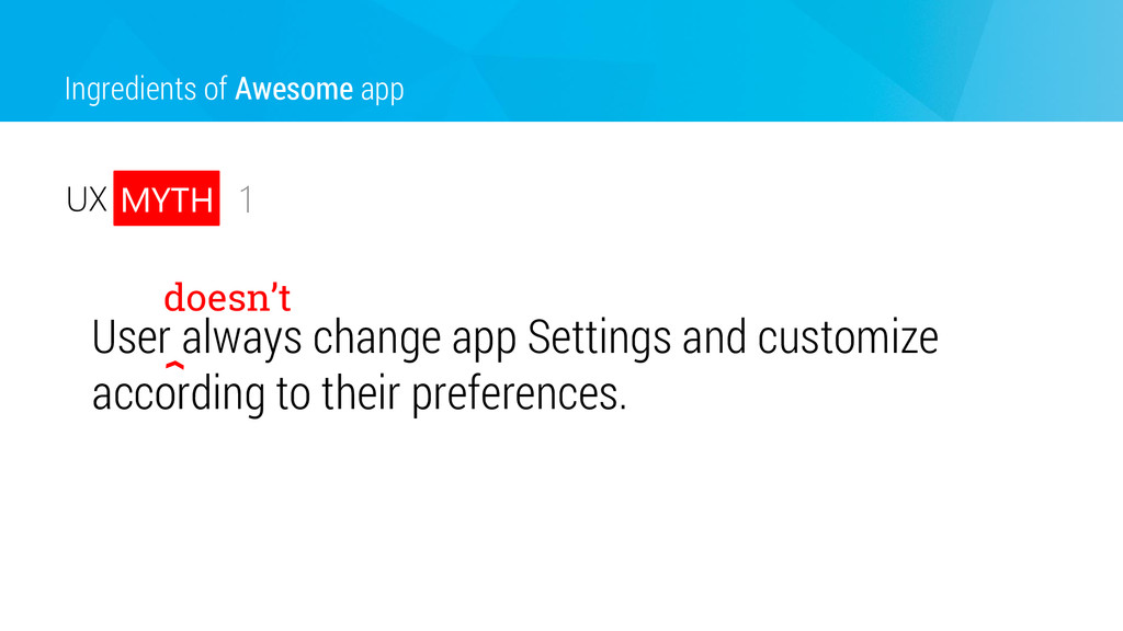 Ingredients of Awesome app 1 User always change...
