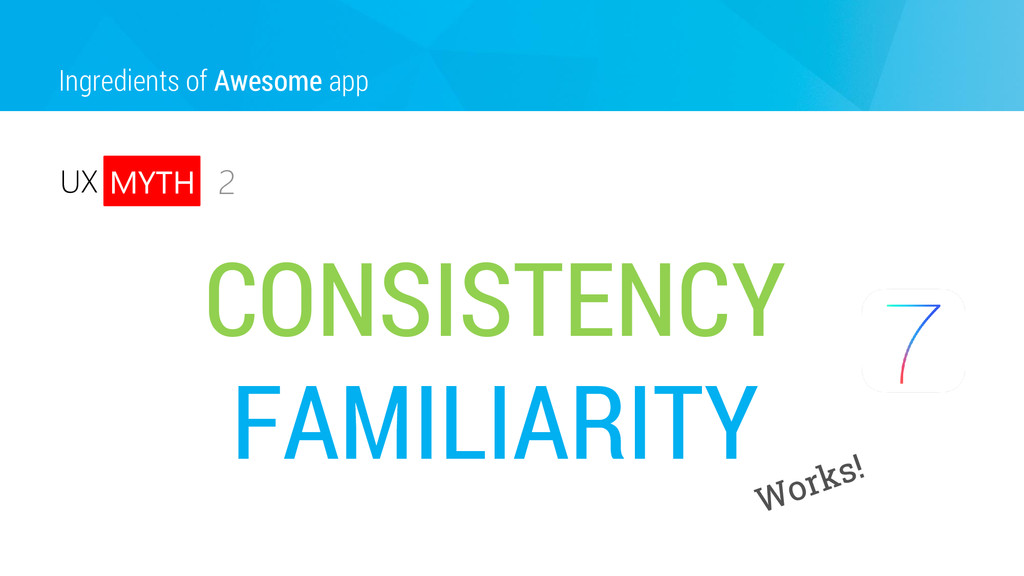 Ingredients of Awesome app 2 UX MYTH CONSISTENC...