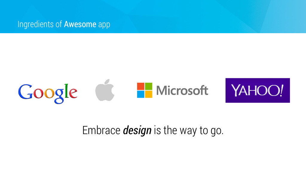 Ingredients of Awesome app Embrace design is th...