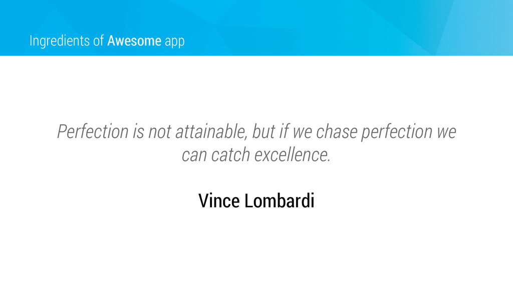 Ingredients of Awesome app Perfection is not at...