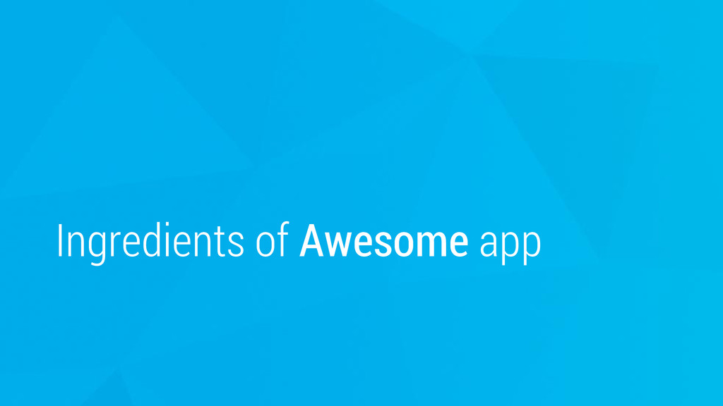 Ingredients of Awesome app