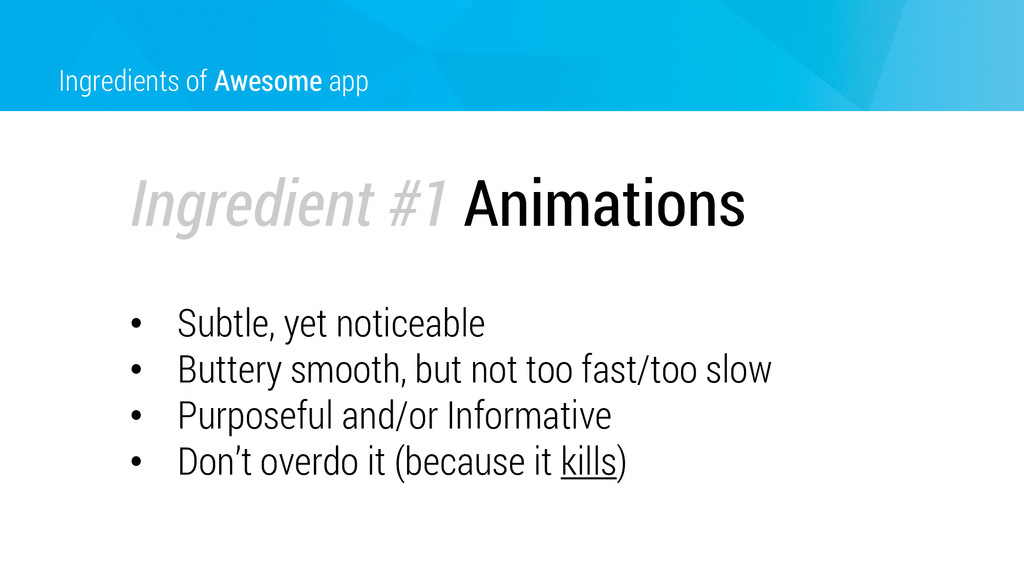 Ingredients of Awesome app • Subtle, yet notice...