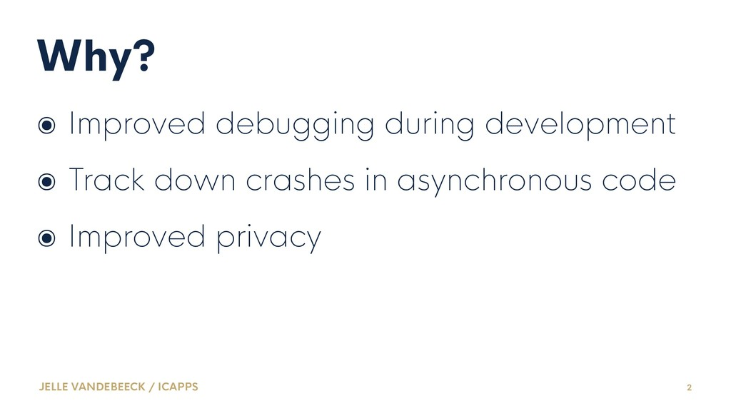 Why? ๏ Improved debugging during development ๏ ...