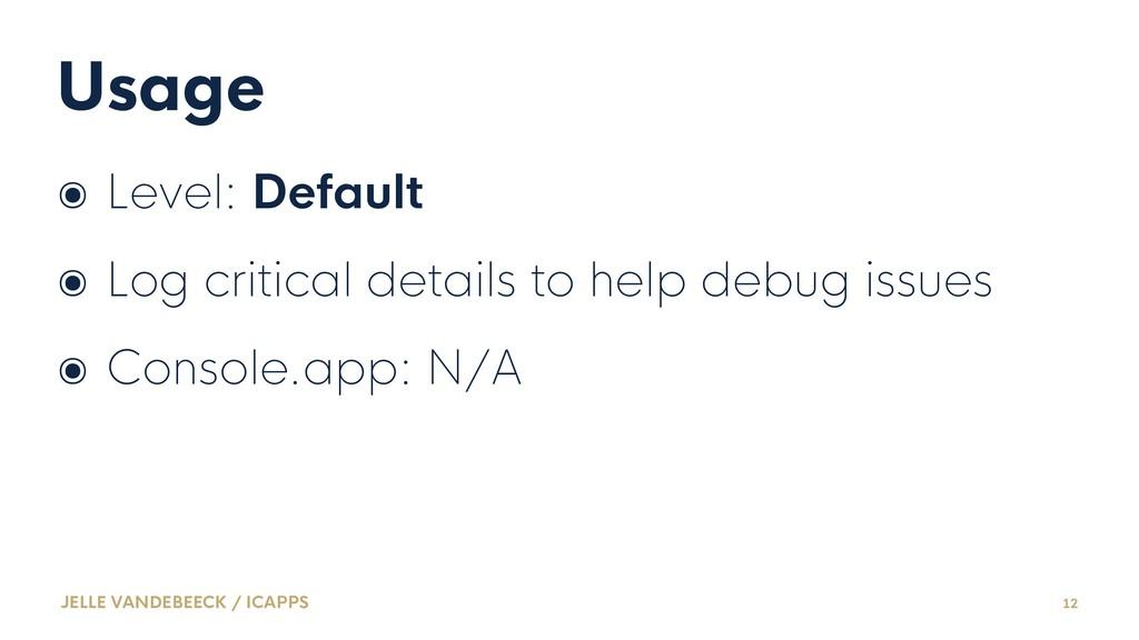 Usage ๏ Level: Default ๏ Log critical details t...