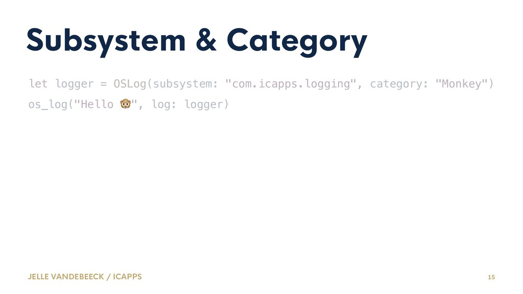 Subsystem & Category let logger = OSLog(subsyst...