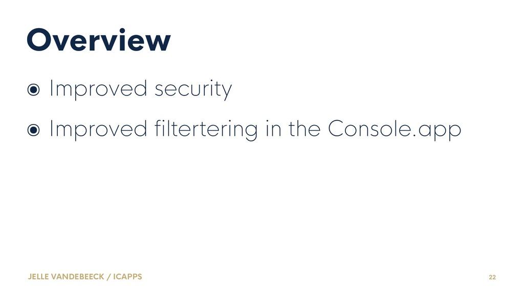 Overview ๏ Improved security ๏ Improved filterte...