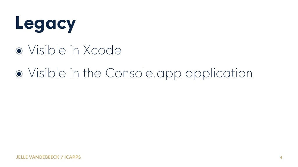 Legacy ๏ Visible in Xcode ๏ Visible in the Cons...