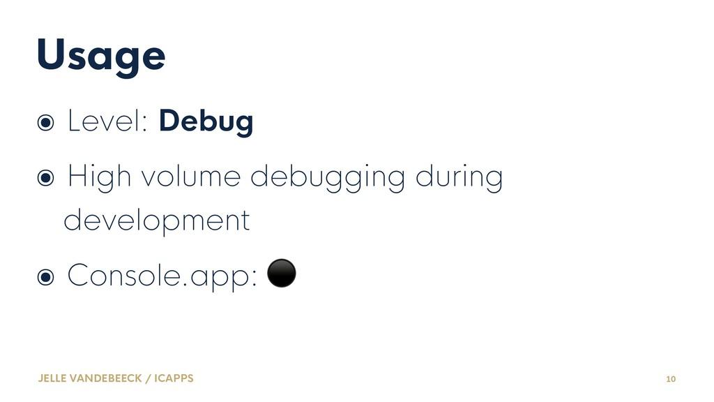 Usage ๏ Level: Debug ๏ High volume debugging du...