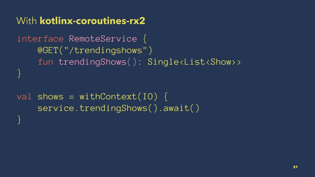 With kotlinx-coroutines-rx2 interface RemoteSer...