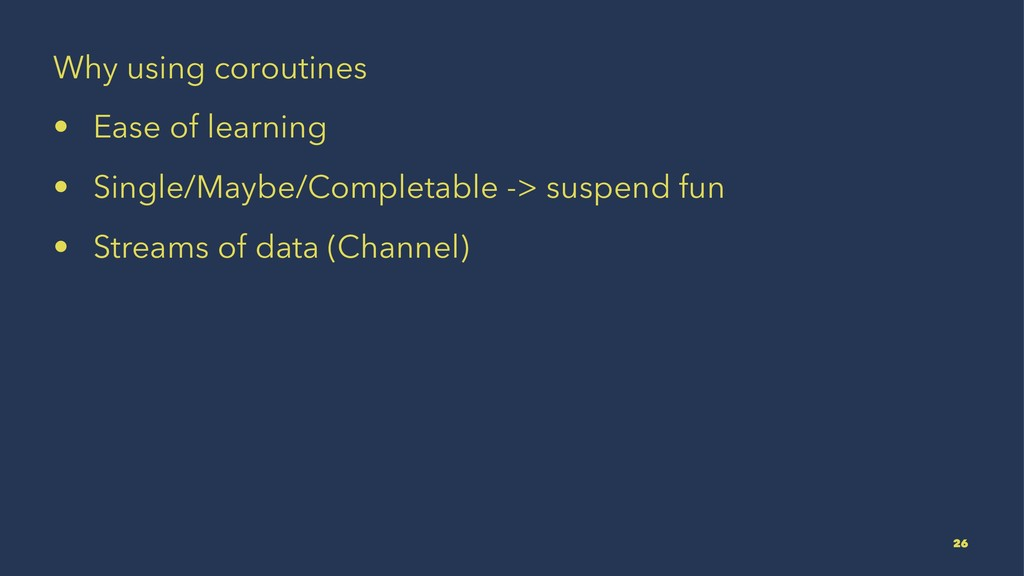 Why using coroutines • Ease of learning • Singl...