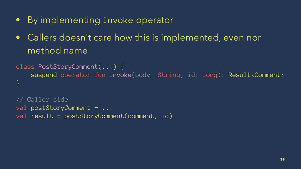 • By implementing invoke operator • Callers doe...
