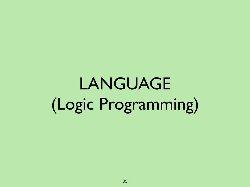 35 LANGUAGE  (Logic Programming)