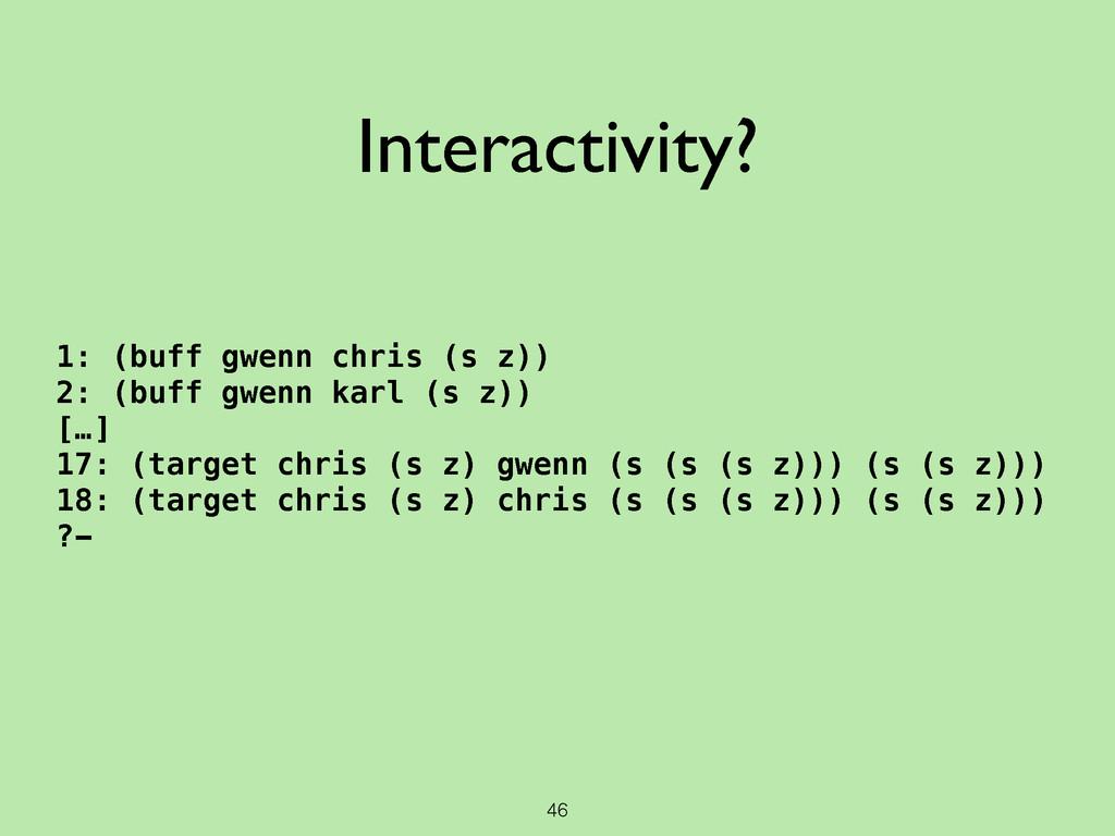46 Interactivity? 1: (buff gwenn chris (s z)) 2...