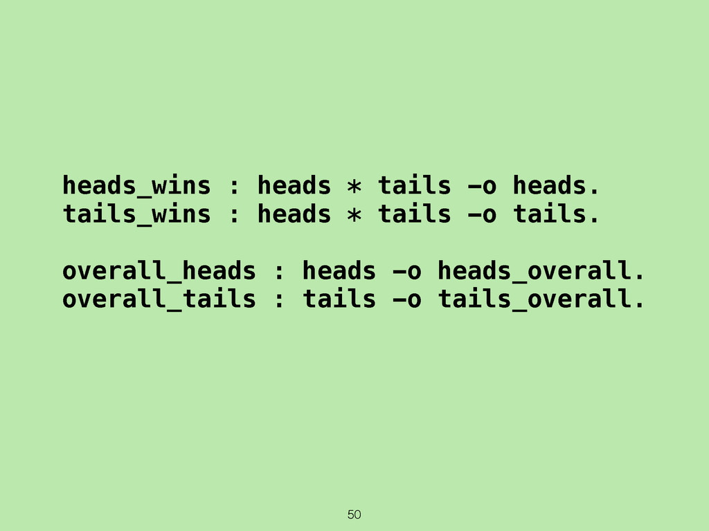 50 heads_wins : heads * tails -o heads. tails_w...