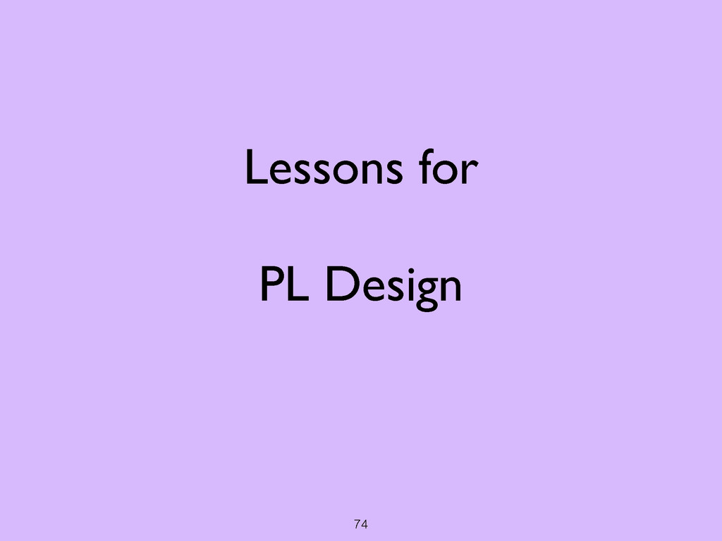 74 Lessons for  ! PL Design