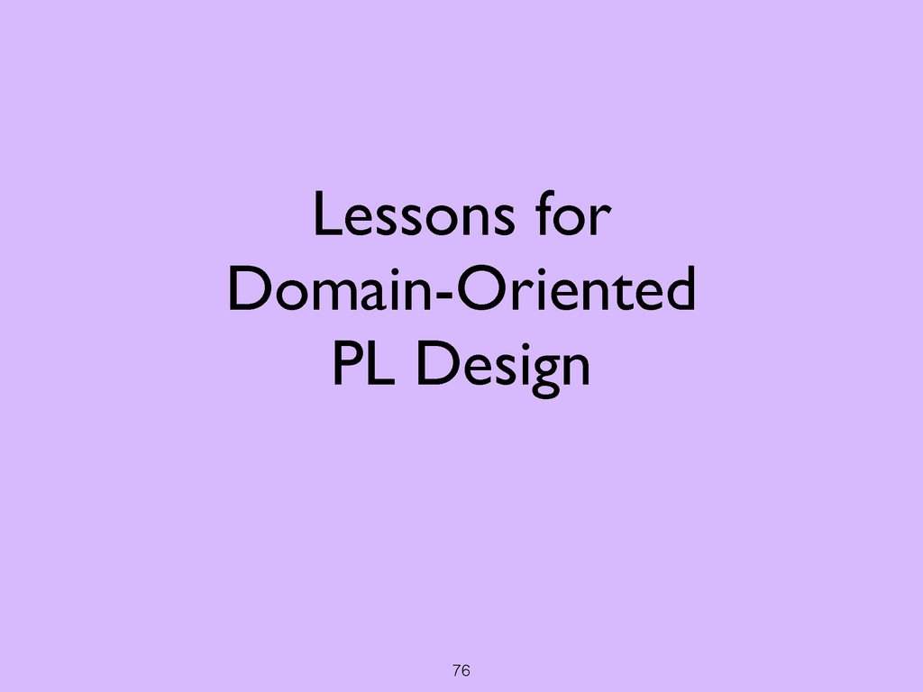 76 Lessons for  Domain-Oriented  PL Design