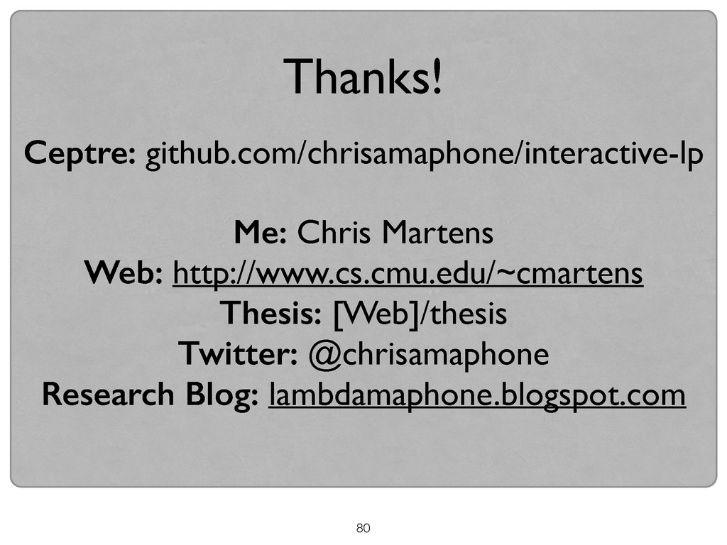 Thanks! Ceptre: github.com/chrisamaphone/intera...