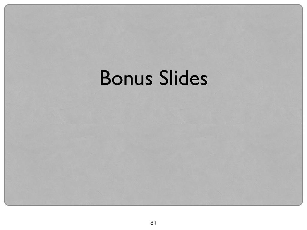Bonus Slides 81
