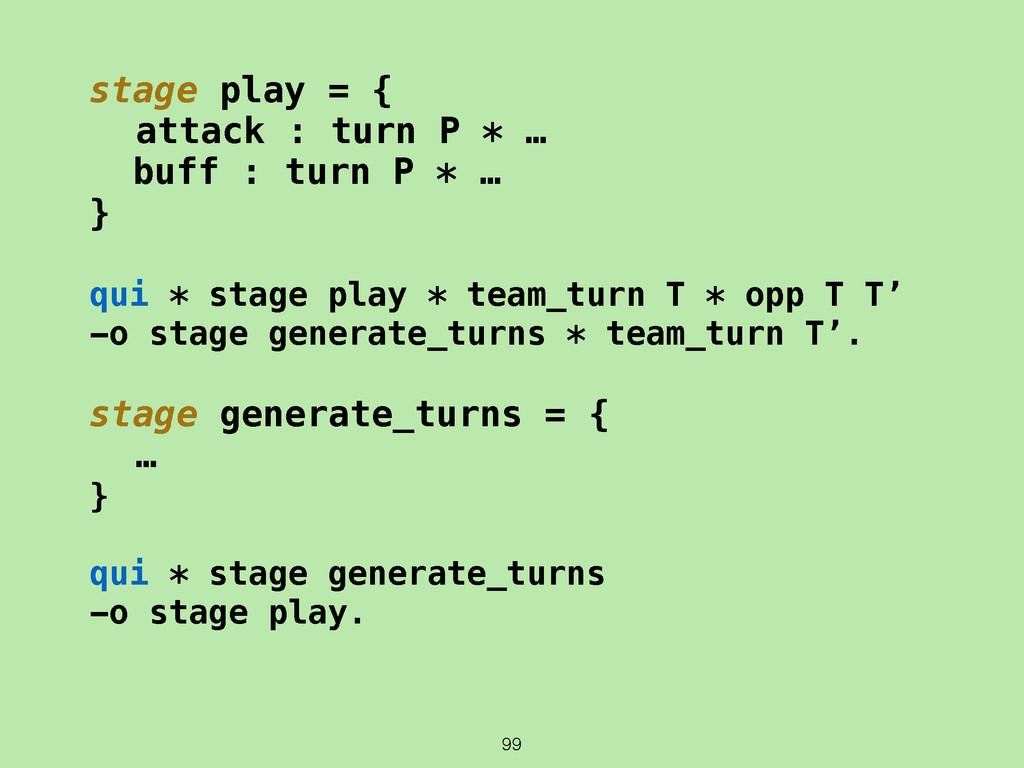 99 stage play = { attack : turn P * … buff : tu...
