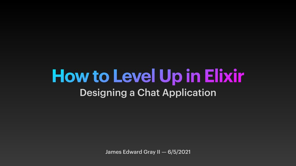 How to Level Up in Elixir James Edward Gray II ...