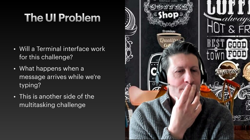 The UI Problem • Will a Terminal interface work...