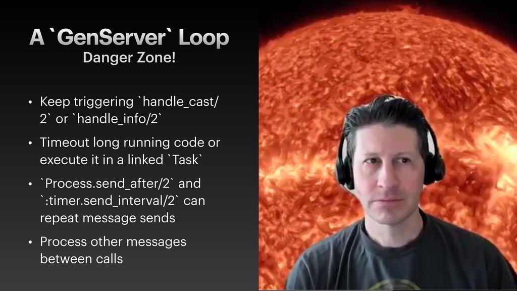 A `GenServer` Loop • Keep triggering `handle_ca...