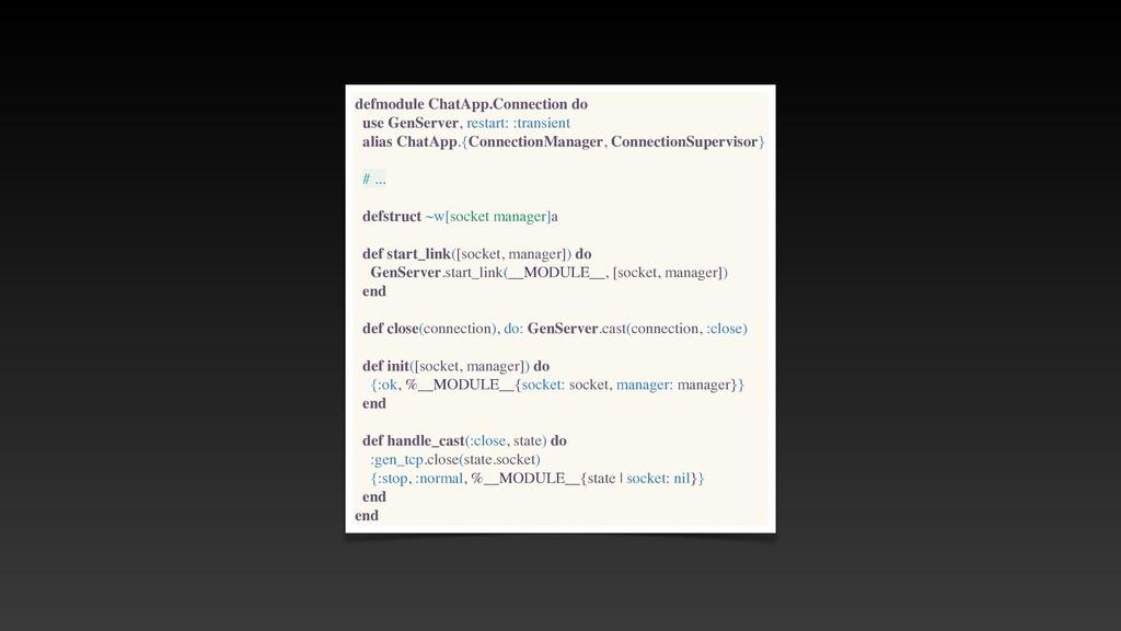 defmodule ChatApp.Connection do use GenServer, ...