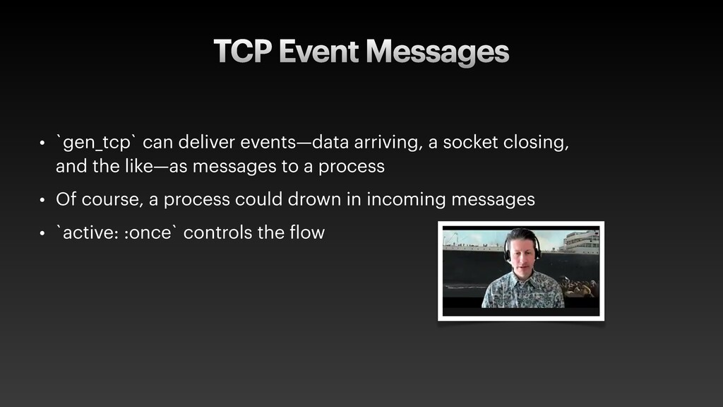 TCP Event Messages • `gen_tcp` can deliver even...