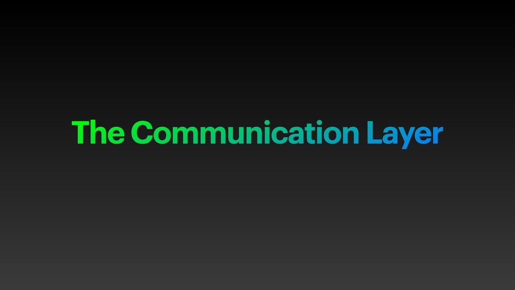 The Communication Layer