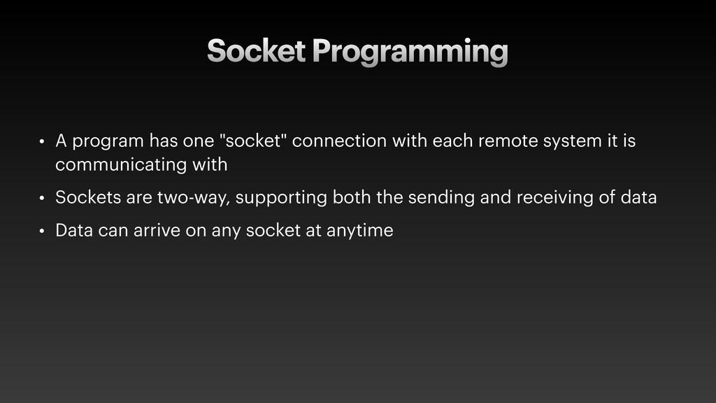 "Socket Programming • A program has one ""socket""..."
