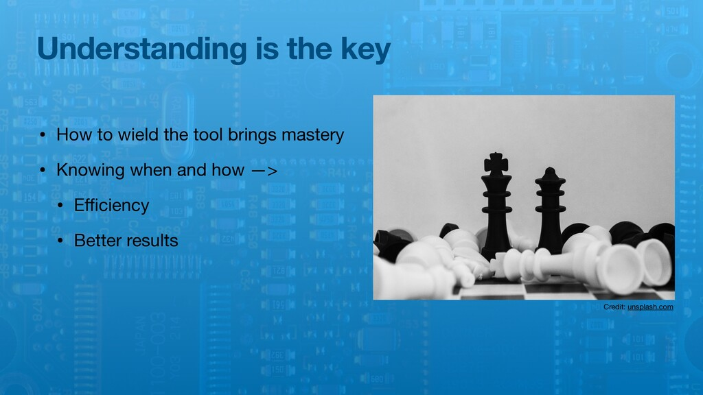 Understanding is the key • How to wield the too...