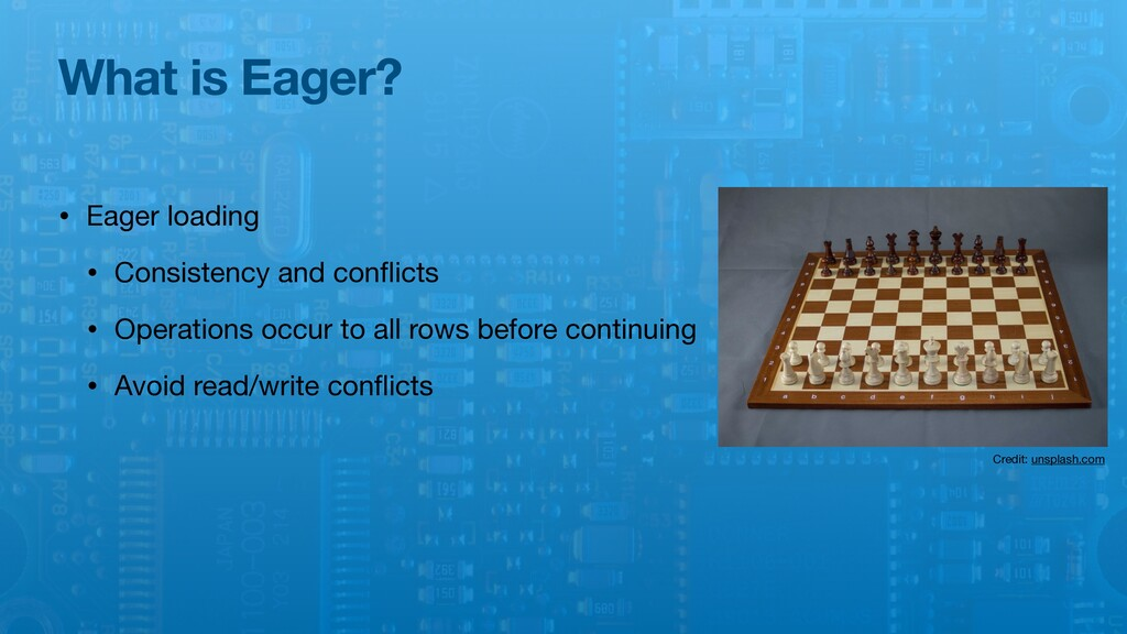 What is Eager? • Eager loading  • Consistency a...