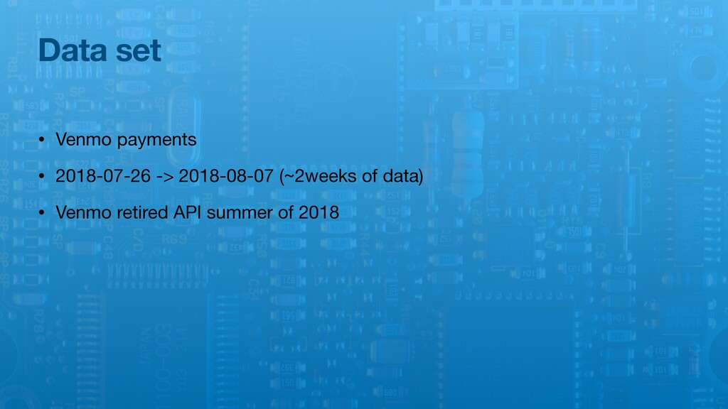 Data set • Venmo payments  • 2018-07-26 -> 2018...