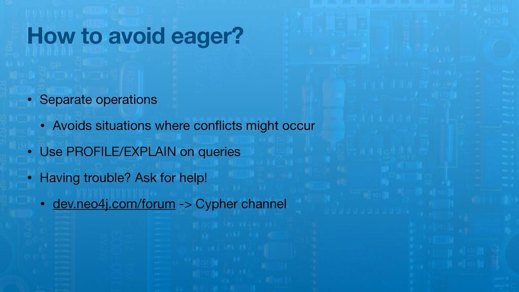 How to avoid eager? • Separate operations  • Av...