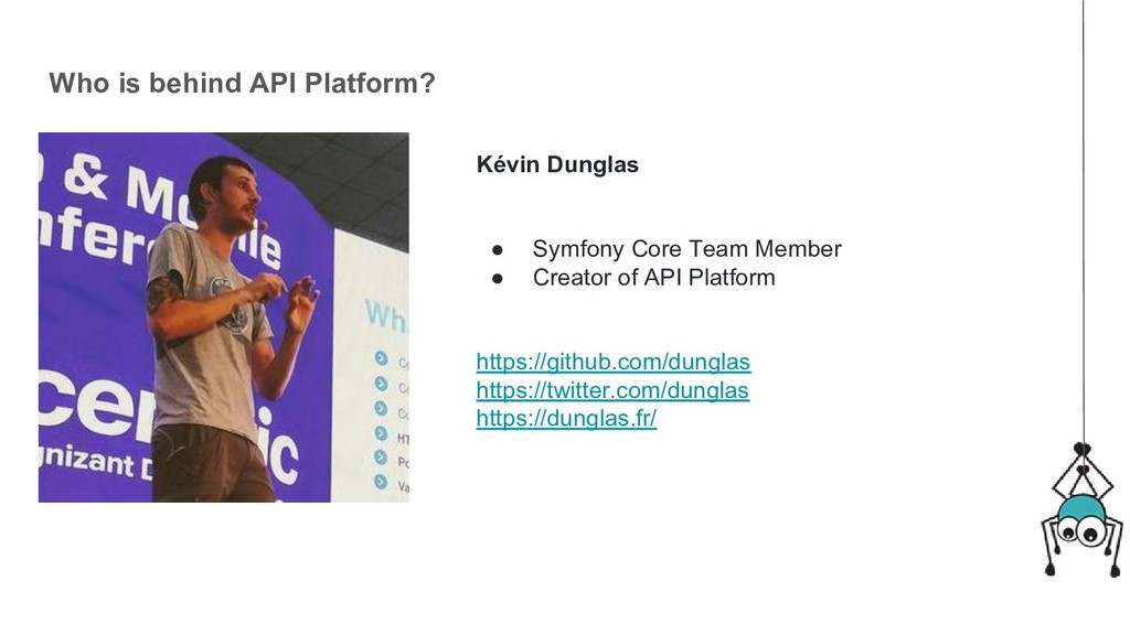 Who is behind API Platform? Kévin Dunglas ● Sym...