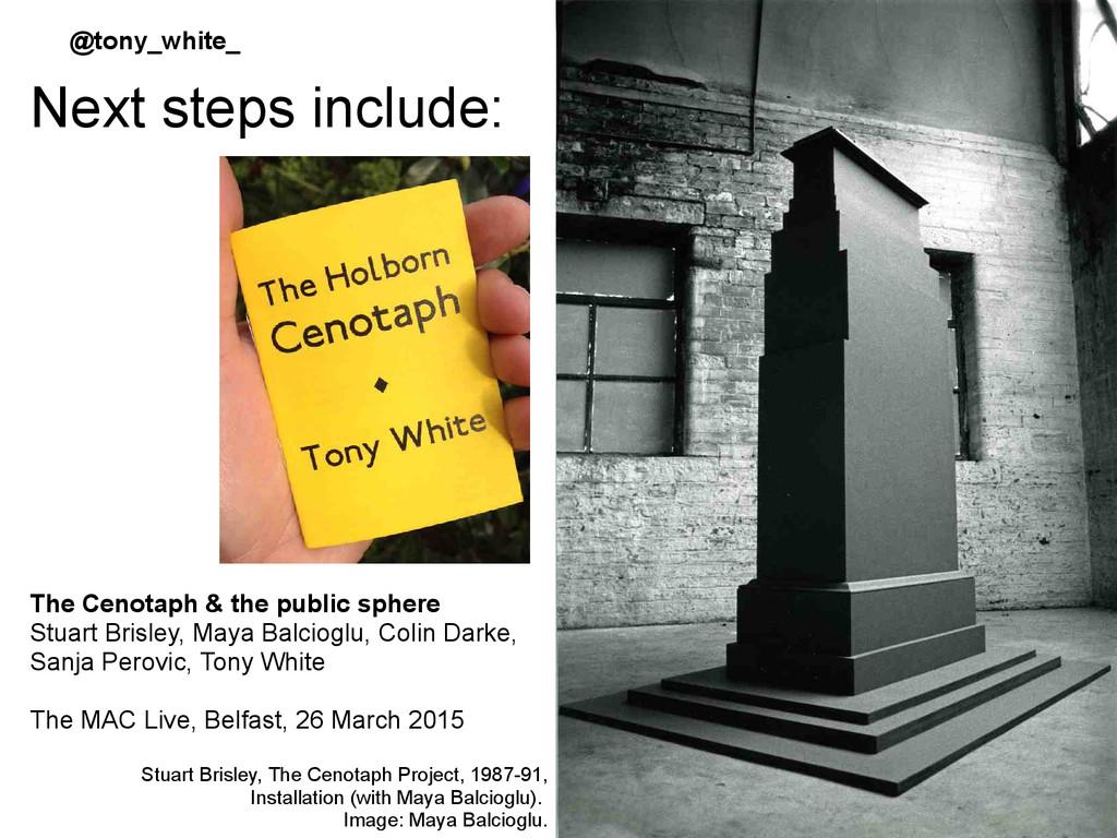 Next steps include: Stuart Brisley, The Cenotap...