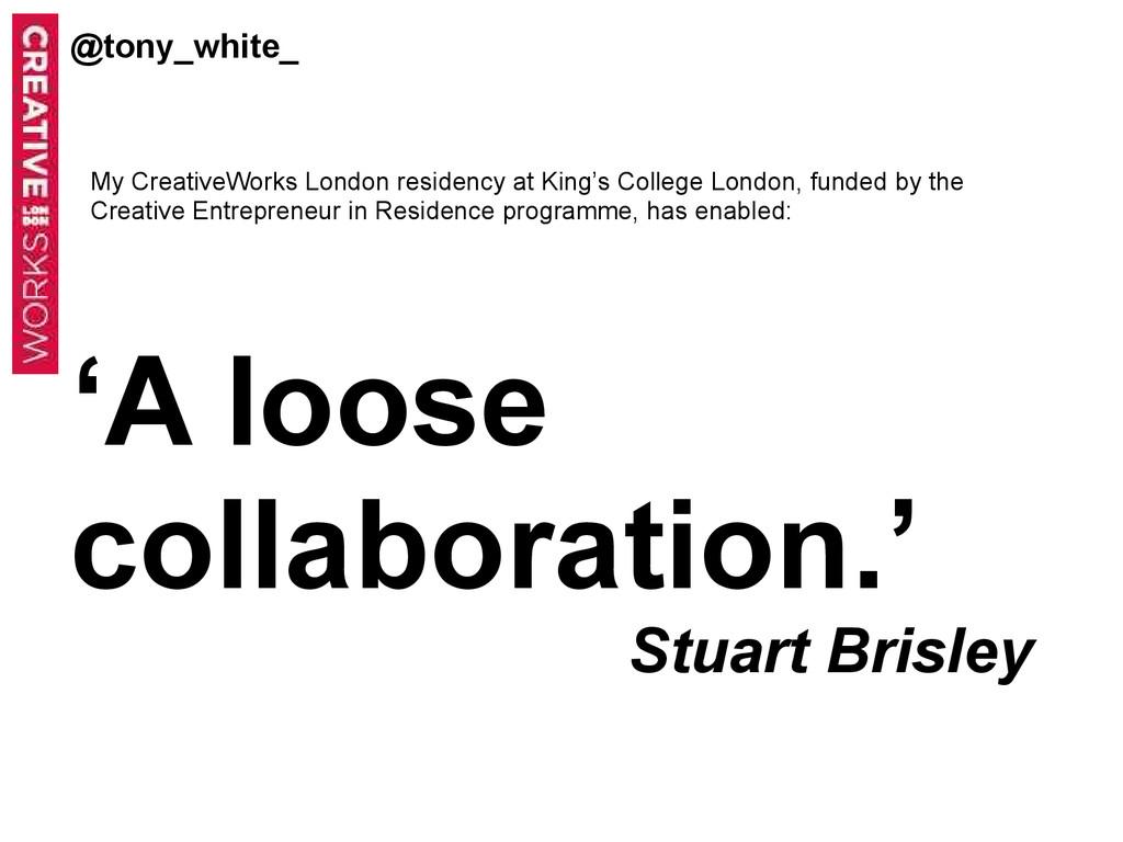 @tony_white_ 'A loose collaboration.' Stuart Br...