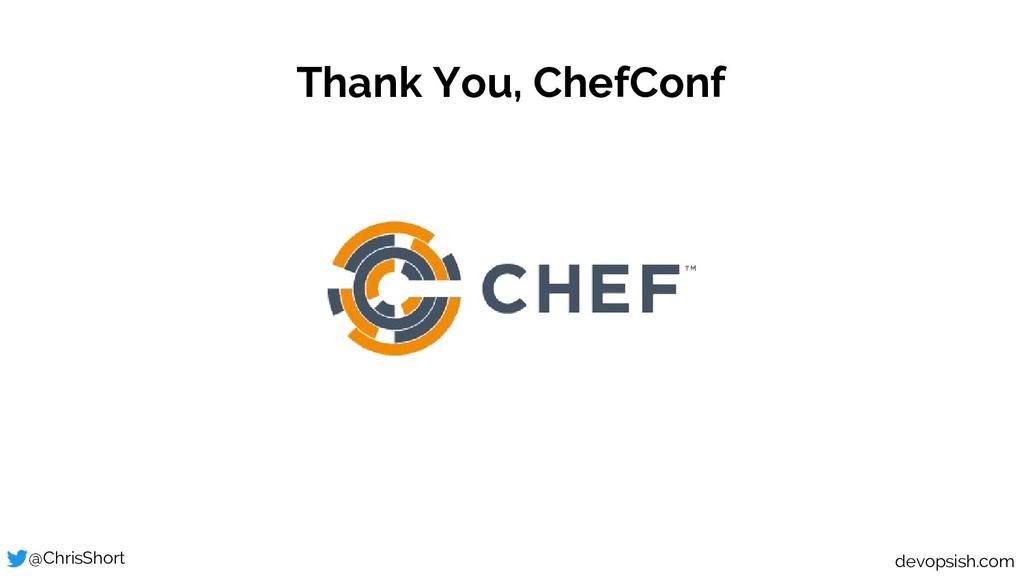 Thank You, ChefConf @ChrisShort devopsish.com