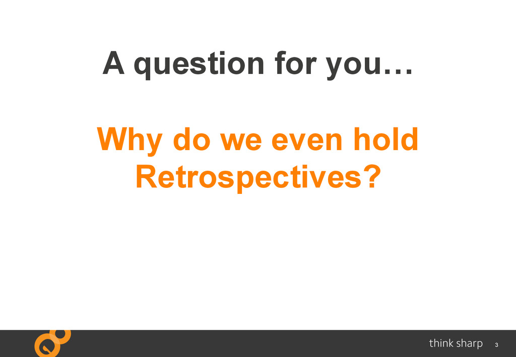3 A question for you… Why do we even hold Retro...