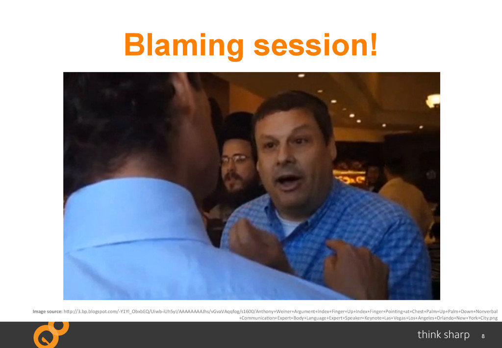 8 Blaming session! 	
