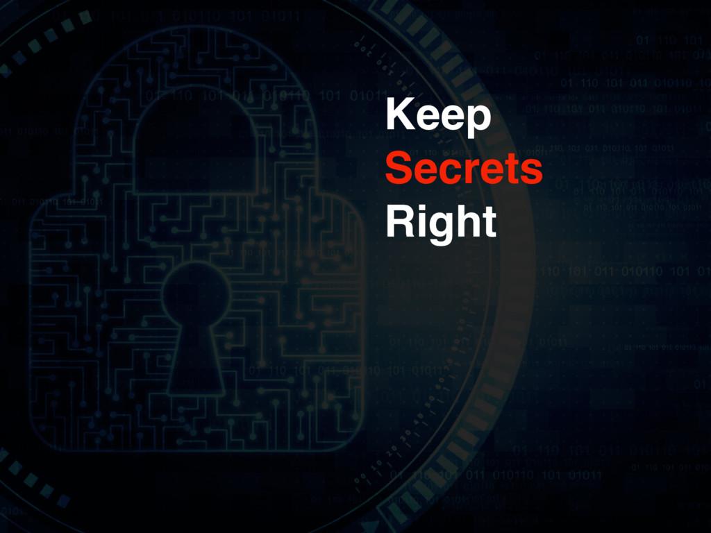 Keep Secrets Right