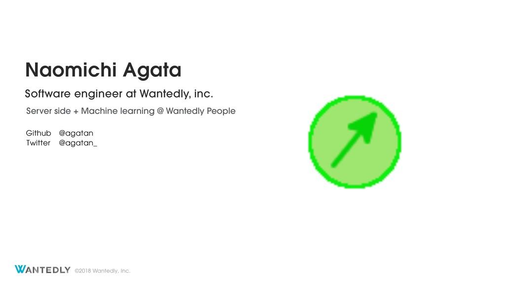©2018 Wantedly, Inc. Naomichi Agata Software en...