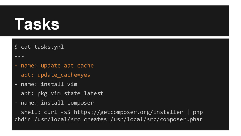 Tasks $ cat tasks.yml --- - name: update apt ca...